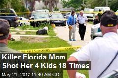 Killer Florida Mom Shot Her 4 Kids 18 Times