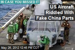 US Aircraft Riddled With Fake China Parts