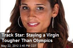 Track Star: Staying a Virgin Tougher Than Olympics