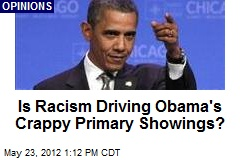 Is Racism Driving Obama's Crappy Primary Showings?