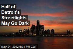 Half of Detroit's Streetlights May Go Dark