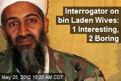 Interrogator on bin Laden Wives: 1 Interesting, 2 Boring