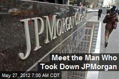 Meet the Man Who Took Down JPMorgan