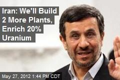 Iran: We'll Build 2 More Plants, Enrich 20% Uranium