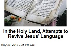 In the Holy Land, Attempts to Revive Jesus' Language