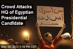 Crowd Attacks HQ of Egyptian Presidential Candidate