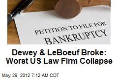 Dewey & LeBoeuf Broke: Worst US Law Firm Collapse