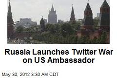 Russia Launches Twitter War on US Ambassador