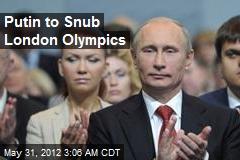 Putin to Snub London Olympics