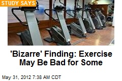 'Bizarre' Finding: Exercise May Be Bad for Some