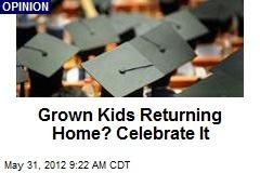 Grown Kids Returning Home? Celebrate It
