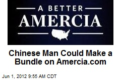 Chinese Man Could Make a Bundle on Amercia.com
