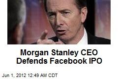 Morgan Stanley CEO Defends Facebook IPO