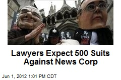 Lawyers Expect 500 Suits Against News Corp