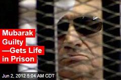 Mubarak Guilty —Gets Life in Prison
