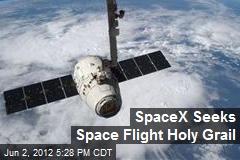 SpaceX Seeks Space Flight Holy Grail