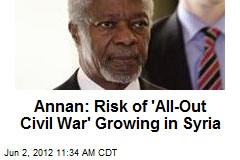 Annan: Threat of 'All-Out Civil War' Growing in Syria