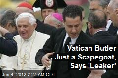 Vatican Butler Just a Scapegoat, Says 'Leaker'