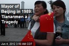 Former Beijing Mayor: Tiananmen a Tragedy