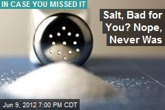 Salt, Bad for You? Nope, Never Was