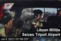 Libyan Militia Seizes Tripoli Airport