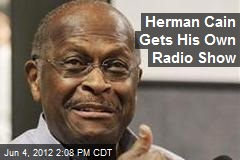 Herman Cain Gets His Own Radio Show