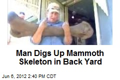 Man Digs Up Mammoth Skeleton in Back Yard
