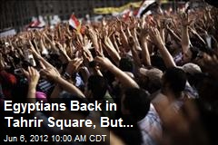 Egyptians Back in Tahrir Square, But...