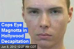 Cops Eye Magnotta in Hollywood Decapitation