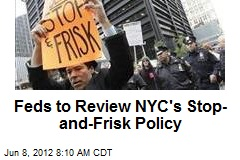 Feds to Review NYC's Stop-and-Frisk Policy