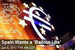 Spain Wants a 'Bailout Lite'