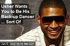 Usher Wants You to Be His Back-up Dancer ... Sort Of