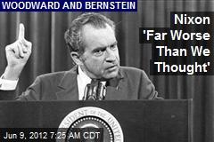 Nixon 'Far Worse Than We Thought'