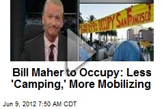 Bill Maher to Occupy: Less 'Camping,' More Mobilizing