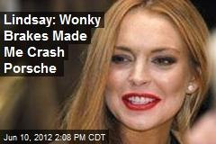 Lindsay: Wonky Brakes Made Me Crash Porsche