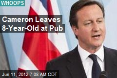 Cameron Leaves 8-Year-Old at Pub