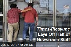 Times-Picayune Lays Off Half of Newsroom Staff