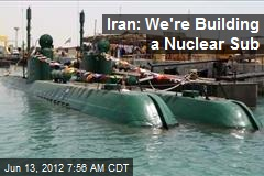 Iran: We're Building a Nuclear Sub