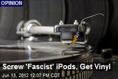 Screw 'Fascist' iPods, Get Vinyl