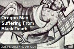 Oregon Man Suffering From Black Death