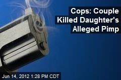 Cops: Couple Killed Daughter's Alleged Pimp