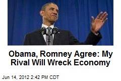 Obama, Romney Agree: My Rival Will Wreck Economy