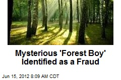 Mysterious 'Forest Boy' Identified as a Fraud