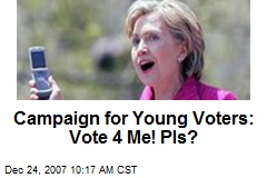 Campaign for Young Voters: Vote 4 Me! Pls?