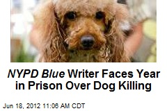 NYPD Blue Writer Faces Year in Prison Over Dog Killing