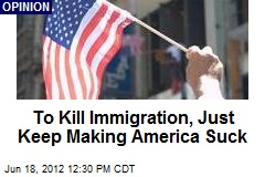 Kill Immigration: Keep Making America Suck