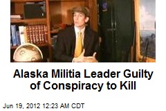 Alaska Militia Leader Guilty of Conspiracy to Kill