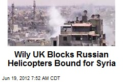Wily UK Blocks Russian Heliopters Bound for Syria