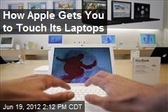 How Apple Gets You to Touch Its Laptops