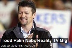 Todd Palin Nabs Reality TV Gig